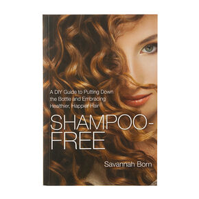 Shampoo Free: A DIY Guide to Putting Down the Bottle & Embracing Happier, Healthier Hair,