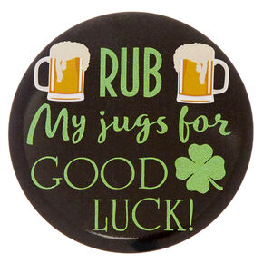 St. Patrick's Day Rub My Jugs For Good Luck Button,