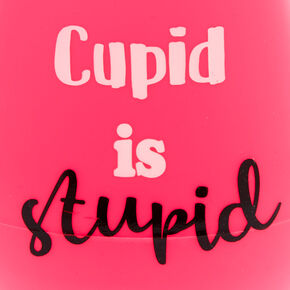 Cupid Is Stupid Silicone Wine Glass,