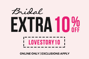 Extra 10% Off Bridal. Code: LOVESTORY10