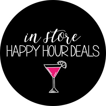 In-Store Happy Hour Deals - View Now