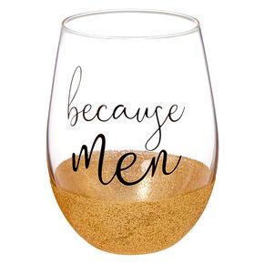 Because Men Wine Glass,