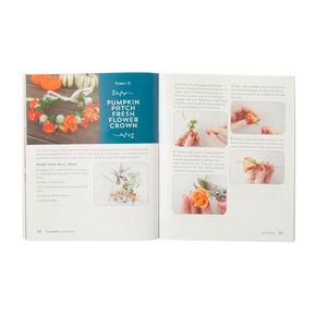 Flower Crowns: 30 DIY Floral Creations Book by Christy Meisner Doramus,