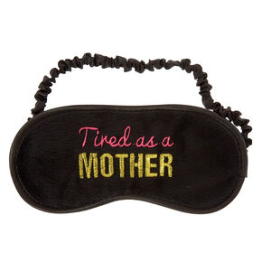 Tired As A Mother Sleeping Mask,