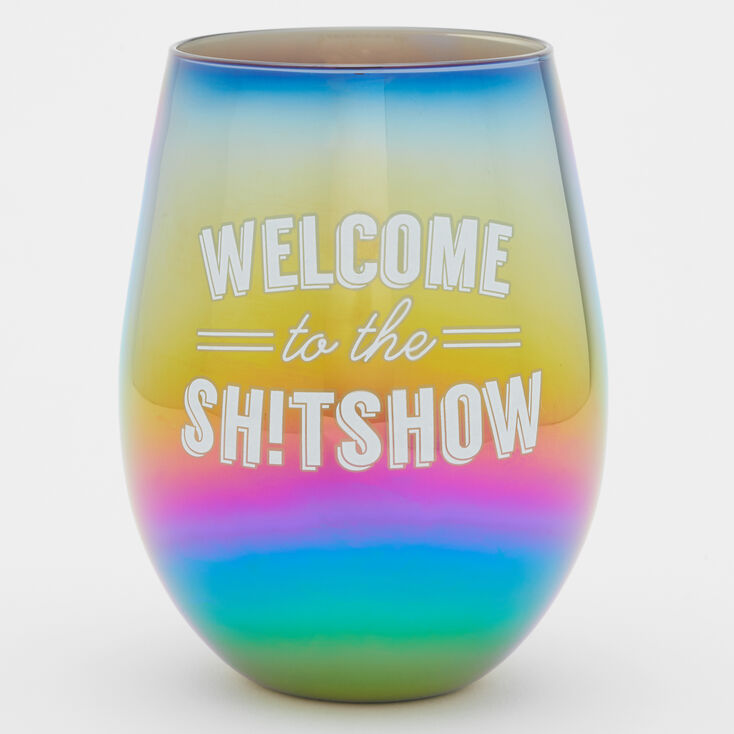 Welcome To The Sh!t Show Anodized Wine Glass,