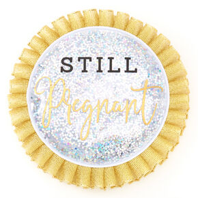 Still Pregnant Button - Gold,