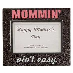 Mommin' Ain't Easy Photo Frame,