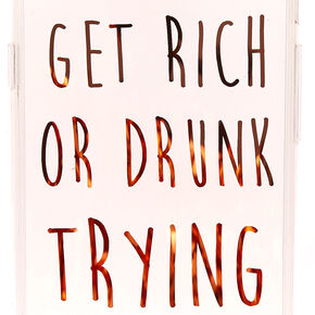 Clear Get Rich Or Drunk Phone Case - Fits iPhone 6/7/8,