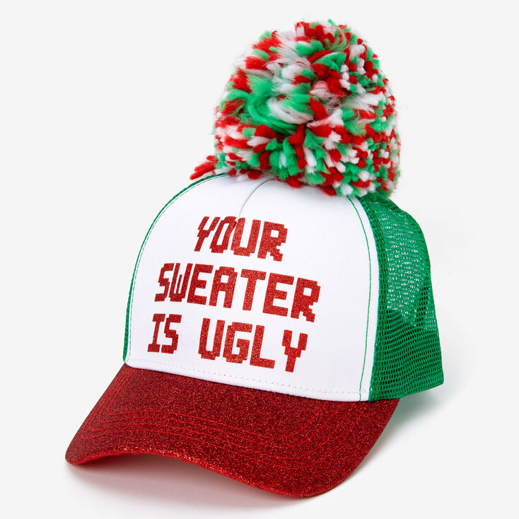 Your Sweater Is Ugly Trucker Hat,