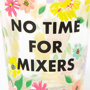 No Time For Mixers Floral Shot Glass - Clear,