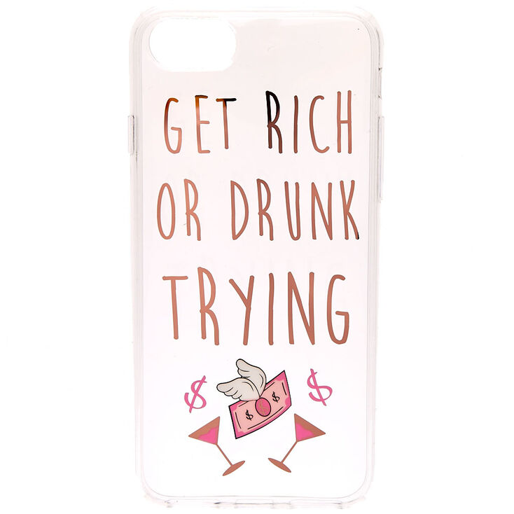 Clear Get Rich Or Drunk Phone Case - Fits iPhone 6/7/8/SE,
