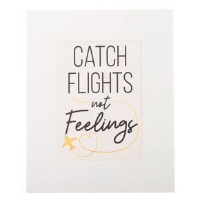 Catch Flights Not Feelings Mini Wall Art,