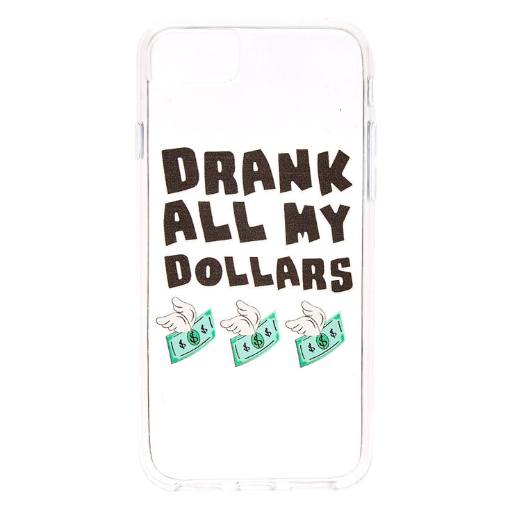 Drank All My Dollars Phone Case - Fits iPhone 6/7/8,