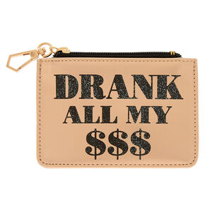 Drank All My $$$ Zip Coin Purse - Rose Gold,