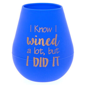 Silicone I Know I Wined A Lot Wine Glass - Blue,