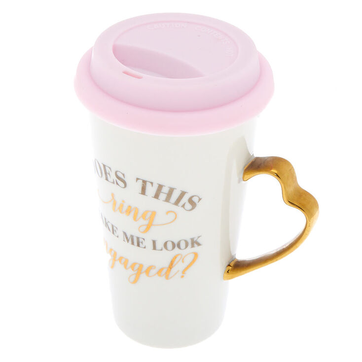 Does This Ring Make Me Look Engaged? Ceramic Travel Mug - White,