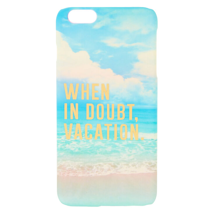 When In Doubt Vacation Phone Case - Fits iPhone 6/6S Plus,