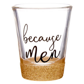 Because Men Shot Glass,