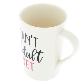 Can't Adult Yet Mug - White,