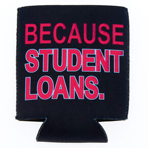 Because Student Loans Drink Koozie - Black,
