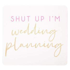 Shut Up I'm Wedding Planning Word Block - White,