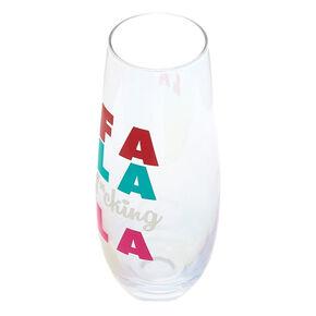 Fa La F*cking La Stemless Champagne Glass,