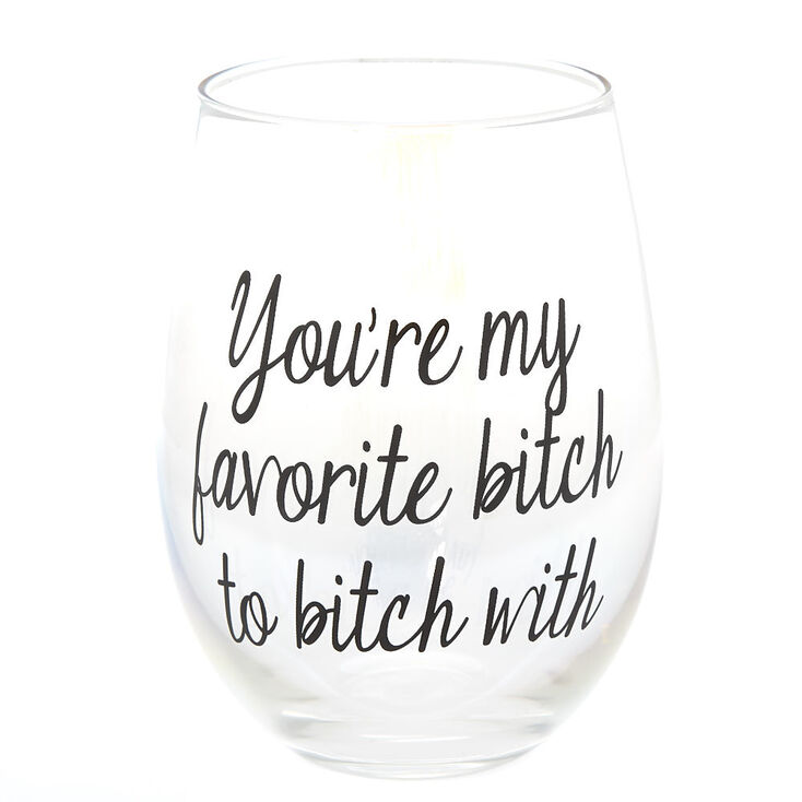 You're My Favorite Bitch To Bitch With Wine Glass - Clear,