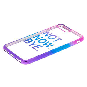 Anodized Not Now. Bye. Phone Case,