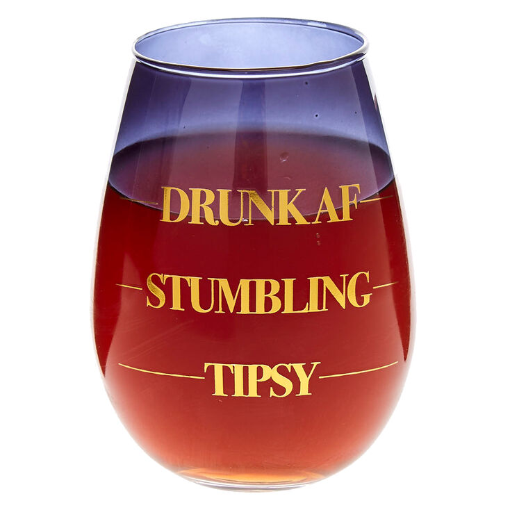 Drunk AF, Stumbling, Tipsy Stemless Wine Glass,