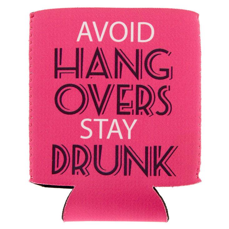 Avoid Hangovers Stay Drunk Drink Koozie,