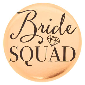 Rose Gold Bride Squad Button,