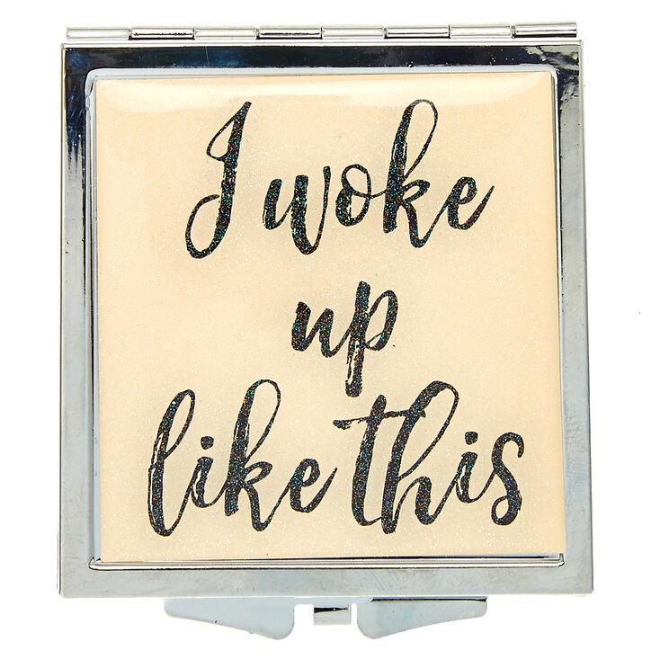 I Woke up Like This Compact Mirror,