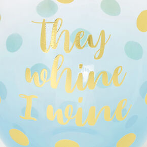 They Whine I Wine Polka Dot Wine Glass - Mint,