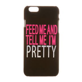 Feed Me & Tell Me I'm Pretty Protective Phone Case - Fits iPhone 6/7/8,