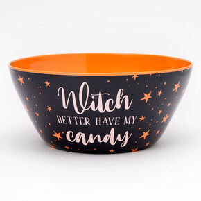 Witch Better Have My Candy Treat Bowl,