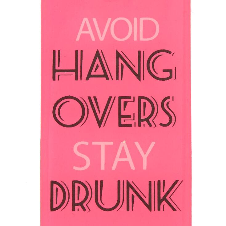 Avoid Hangovers Stay Drunk Bottle Opener,