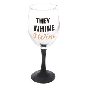 """They Whine I Wine"" Wine Glass - Black,"
