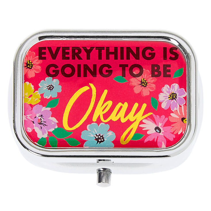 Everything Is Going To Be Okay Pill Box,