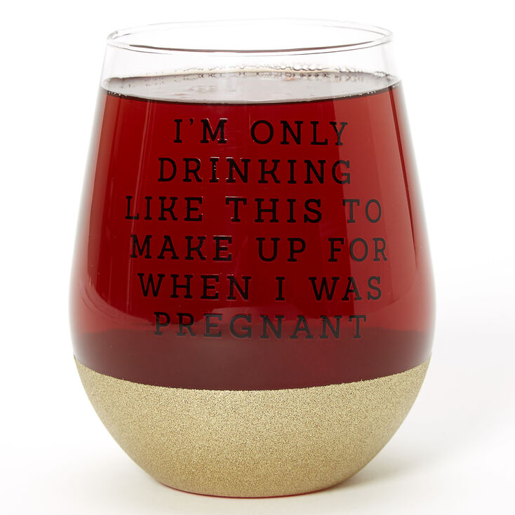 Make Up For When I Was Pregnant Wine Glass - Clear,