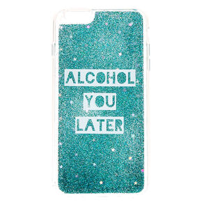 Turquoise Alcohol You Later Phone Case - Fits iPhone 6/6S Plus,