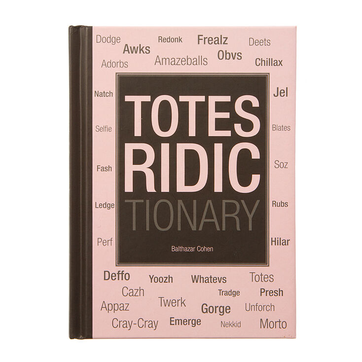 The Totes Ridictionary by Balthazar Cohen,