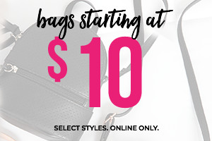 Bags starting at $10. Select Styles. Online Only.