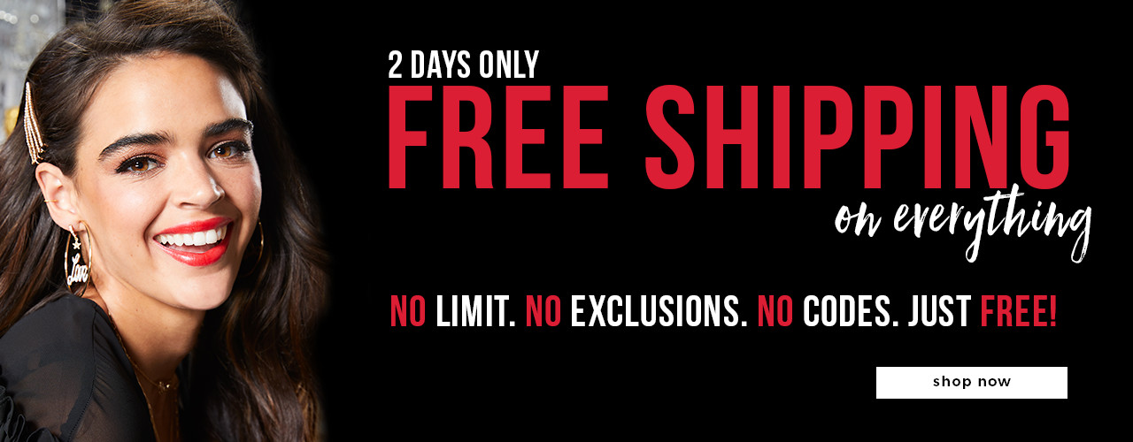 FREE SHIPPING - No Minimum. No Exclusions. No Code Needed.