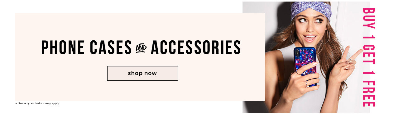 BUY 1 GET 1 FREE* PHONE CASES + ACCESSORIES - Shop Now