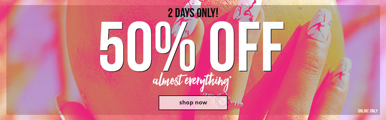 50% Off Almost Everything!*
