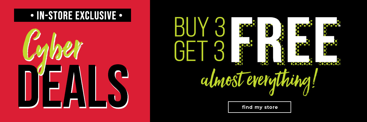 IN-STORE EXCLUSIVE BUY 3 GET 3 FREE ABSOLUTELY EVERYTHING!*