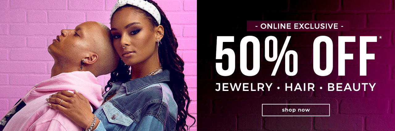 50% Off Jewelry, Hair, and Beauty* Online Exclusive*