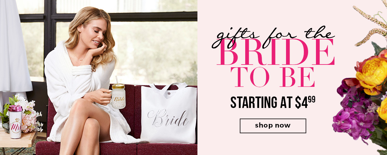 GIFTS FOR THE BRIDE-TO-BE STARTING AT $4.99