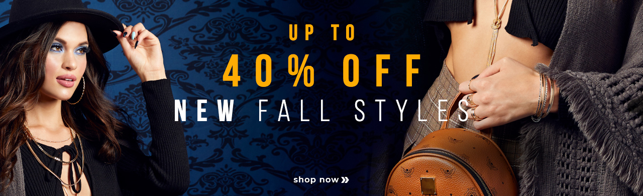 UP TO 40% OFF NEW FALL STYLES