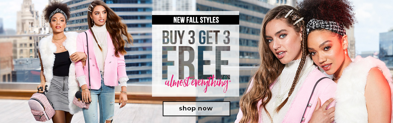 Buy 3 Get 3 Free Almost Everything!* NEW FALL STYLES